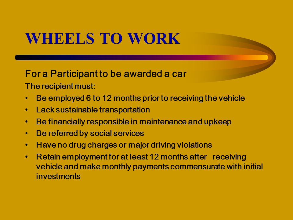 WHEELS TO WORK For a Participant to be awarded a car
