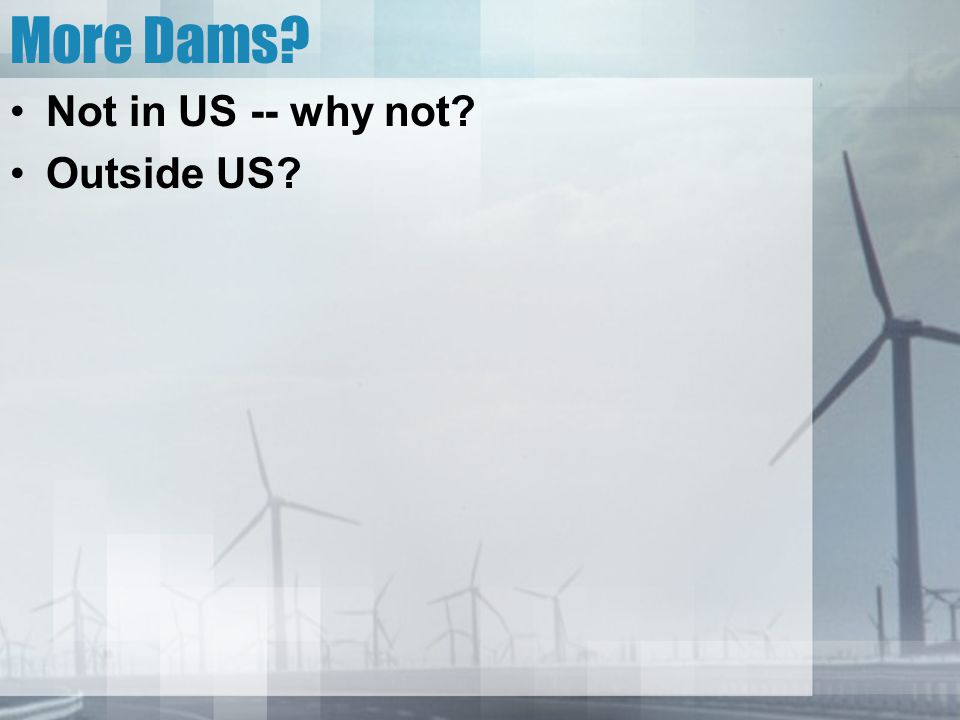 More Dams Not in US -- why not Outside US