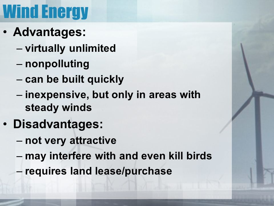 Wind Energy Advantages: Disadvantages: virtually unlimited