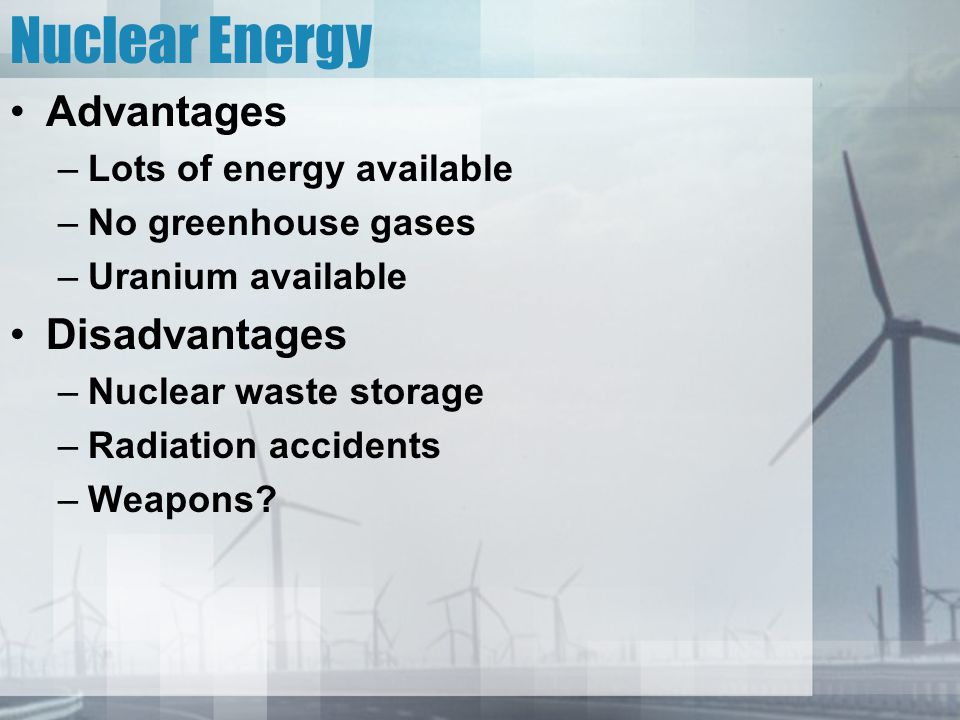 Nuclear Energy Advantages Disadvantages Lots of energy available
