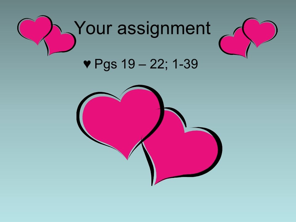 Your assignment Pgs 19 – 22; 1-39