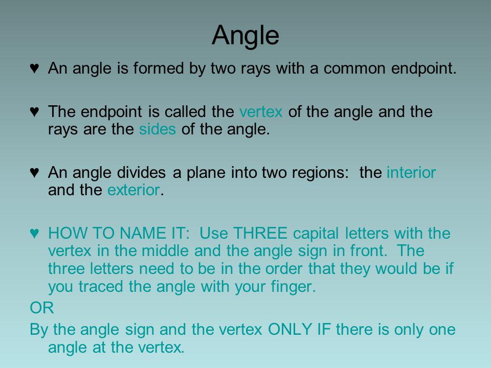 Angle An angle is formed by two rays with a common endpoint.