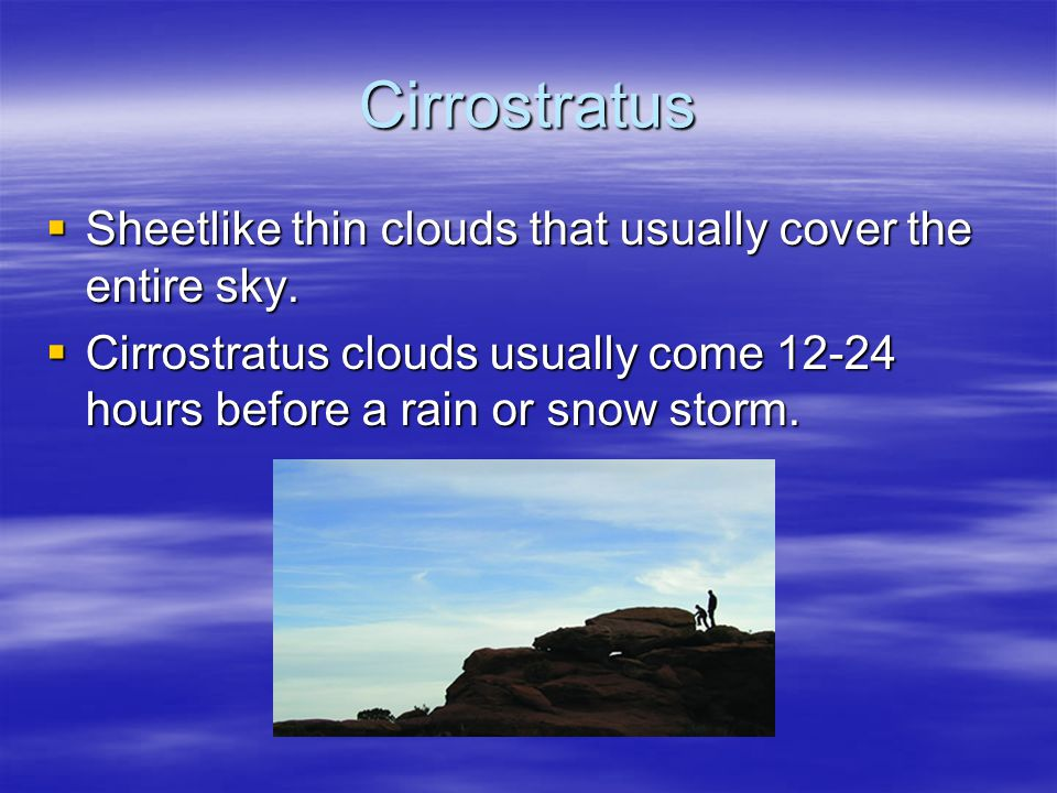 Cirrostratus Sheetlike thin clouds that usually cover the entire sky.