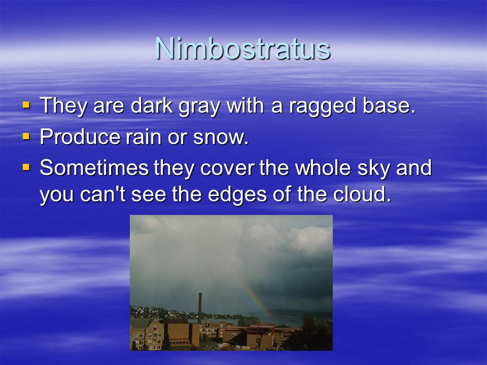 Nimbostratus They are dark gray with a ragged base.