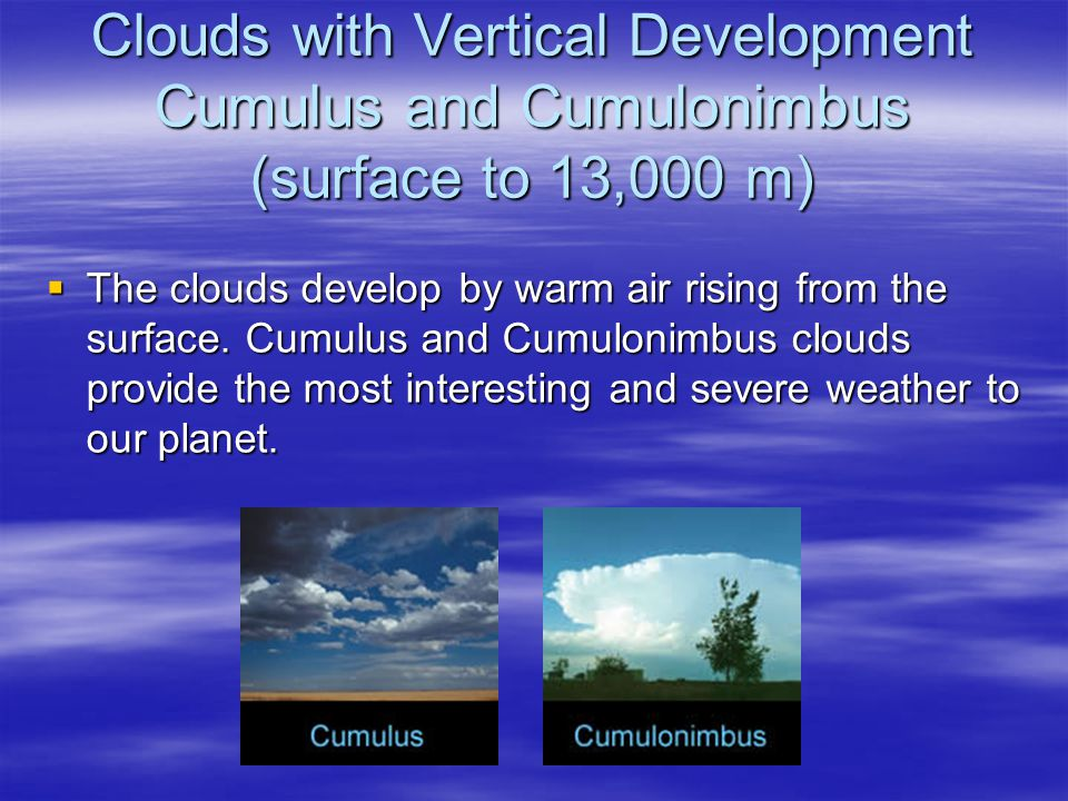 Clouds with Vertical Development Cumulus and Cumulonimbus (surface to 13,000 m)