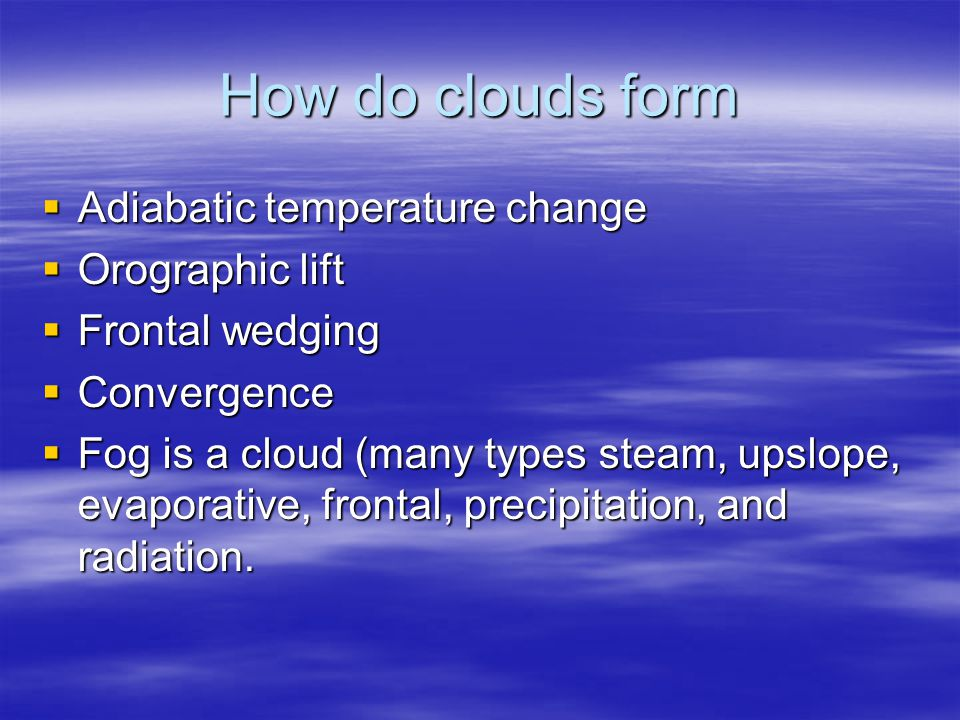 How do clouds form Adiabatic temperature change Orographic lift
