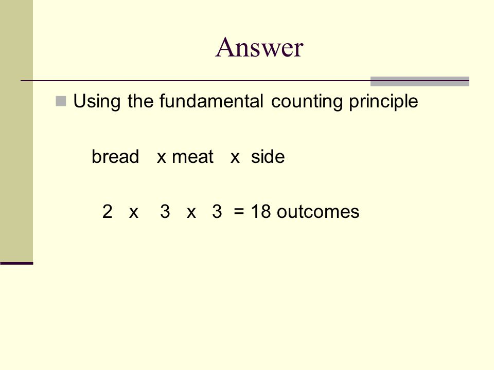Answer Using the fundamental counting principle bread x meat x side