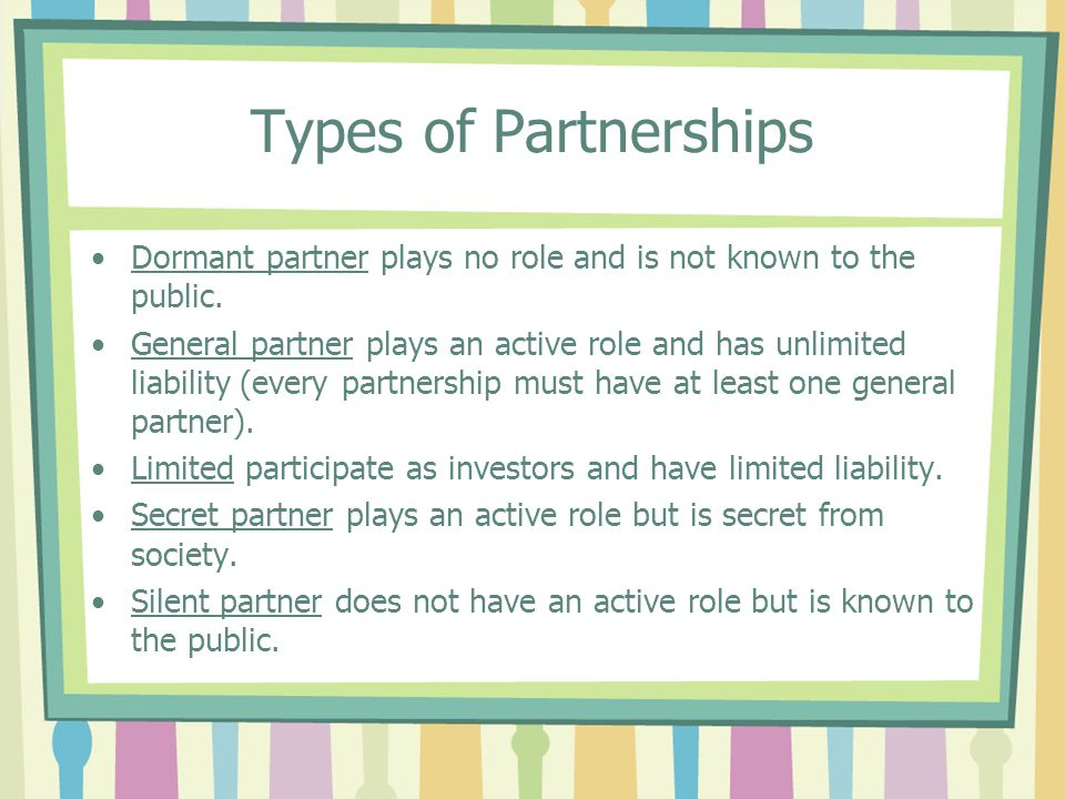 Types of Partnerships Dormant partner plays no role and is not known to the public.