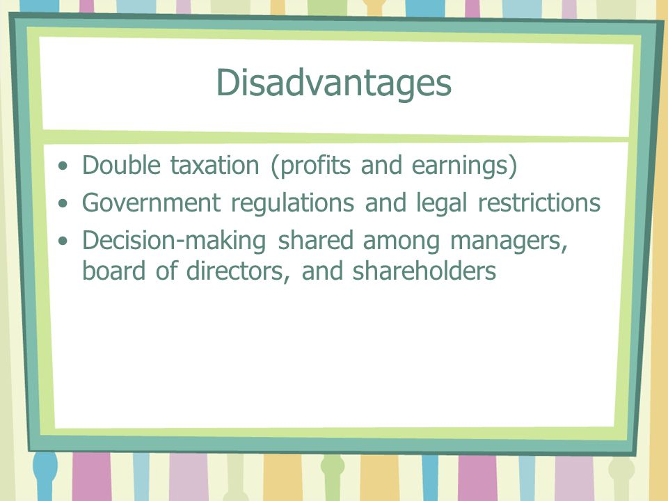 Disadvantages Double taxation (profits and earnings)