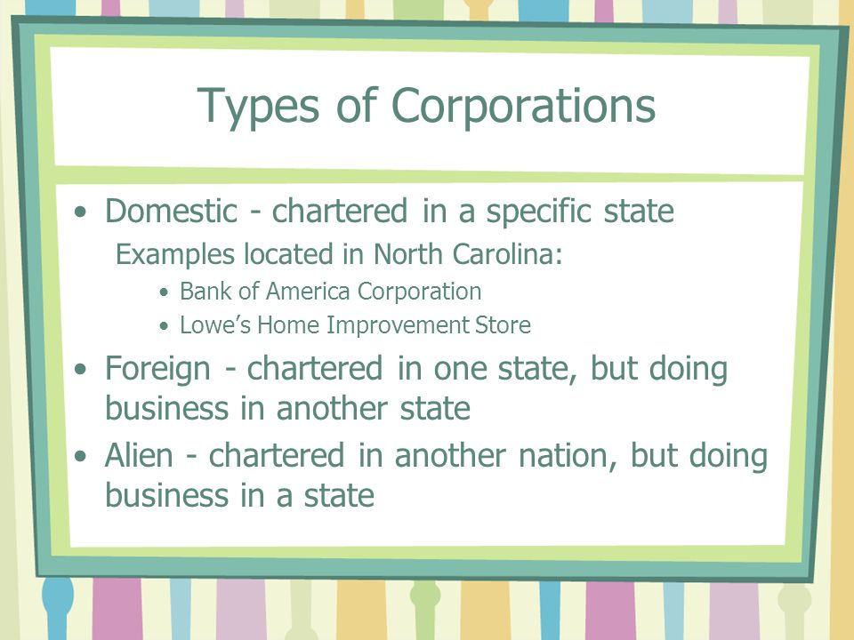 Types of Corporations Domestic - chartered in a specific state
