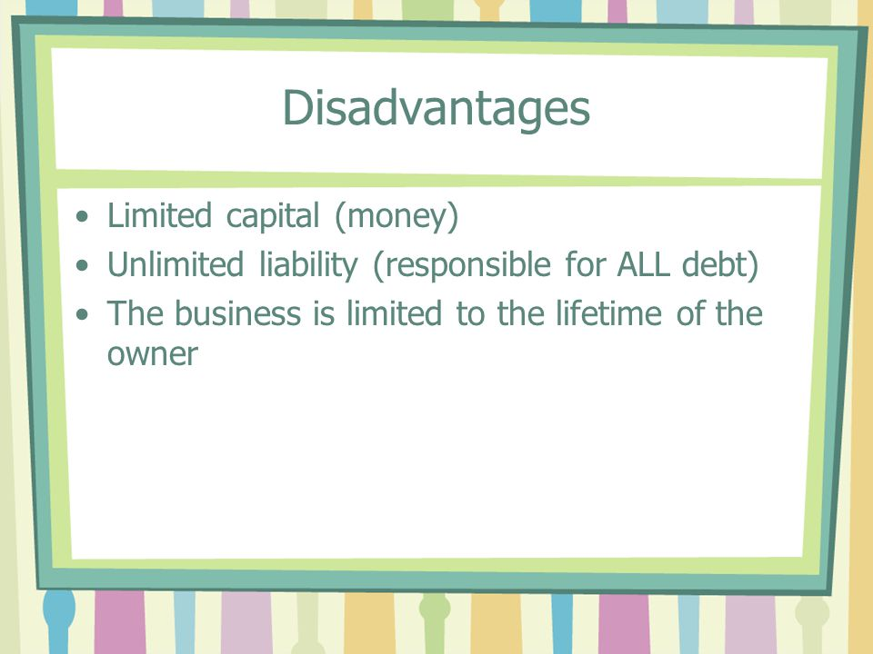 Disadvantages Limited capital (money)