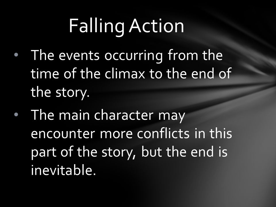 Falling Action The events occurring from the time of the climax to the end of the story.