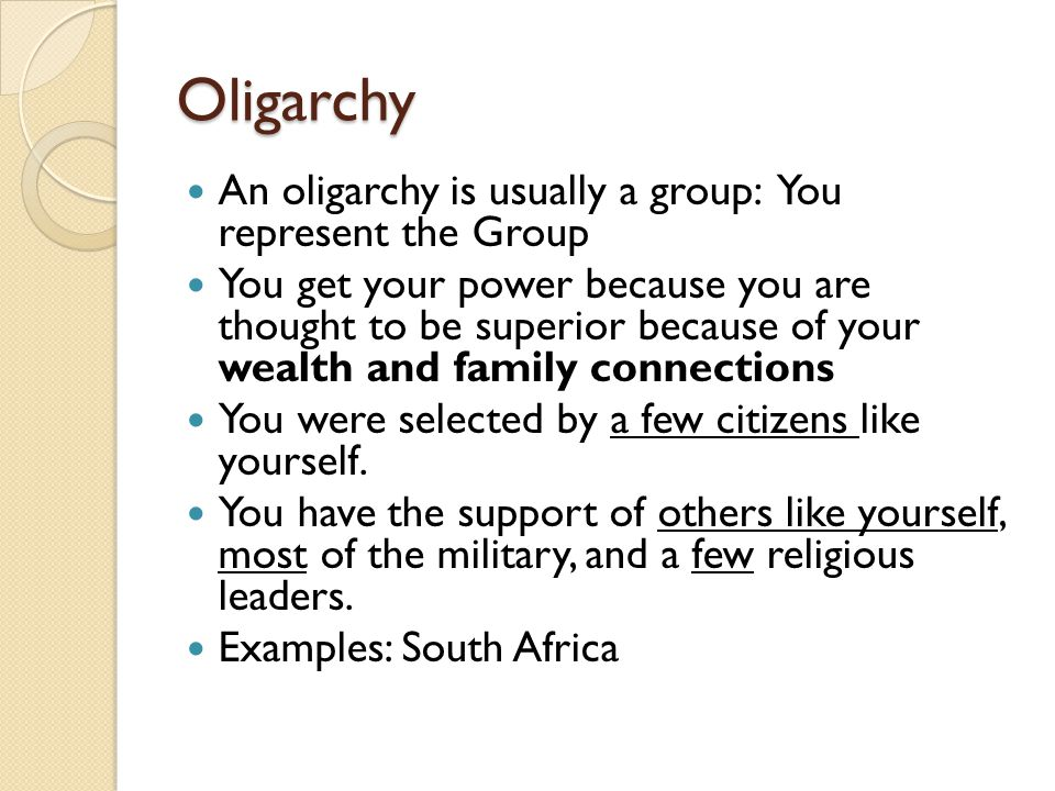 Oligarchy An oligarchy is usually a group: You represent the Group