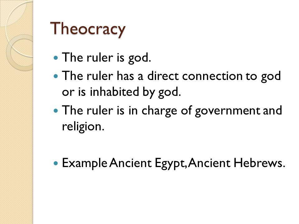Theocracy The ruler is god.