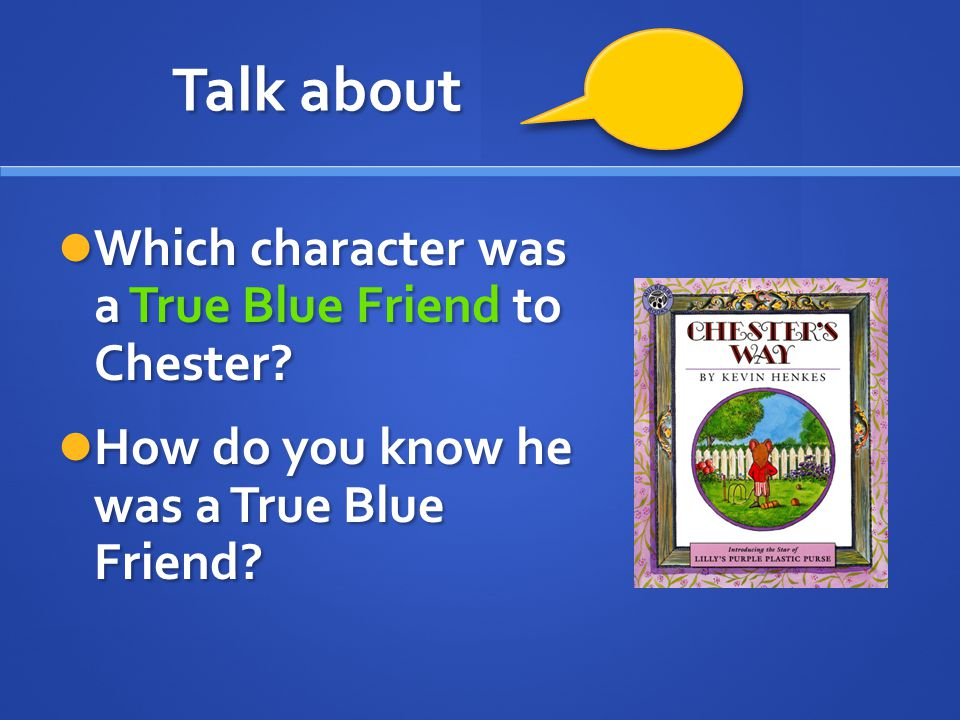 Talk about Which character was a True Blue Friend to Chester