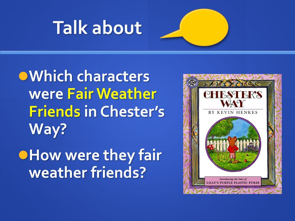 Talk about Which characters were Fair Weather Friends in Chester's Way.