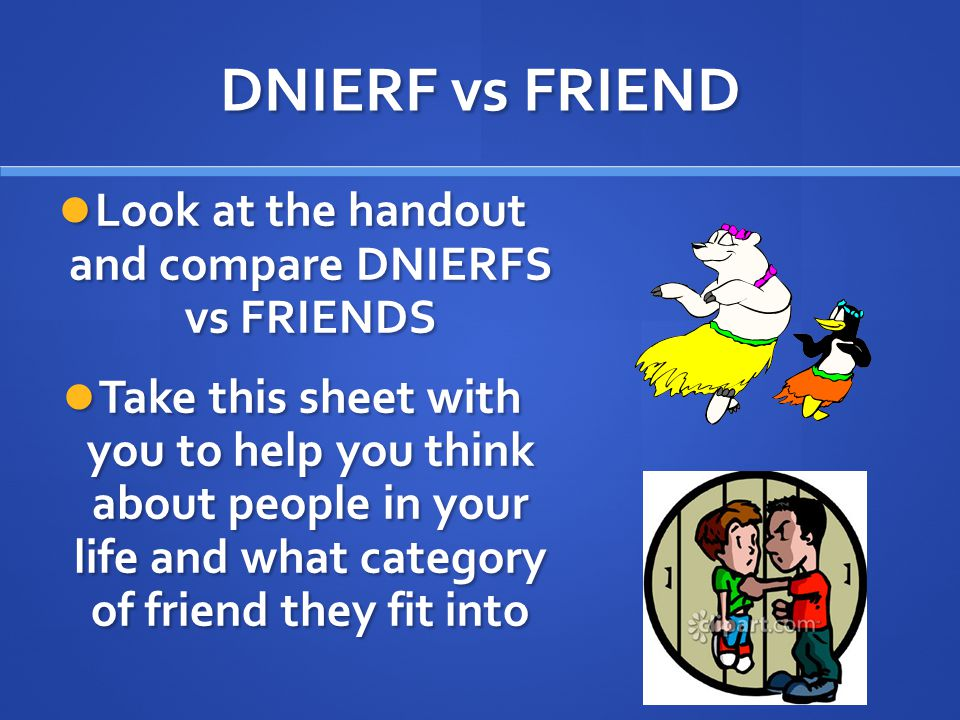 Look at the handout and compare DNIERFS vs FRIENDS