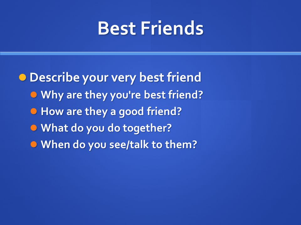 Best Friends Describe your very best friend