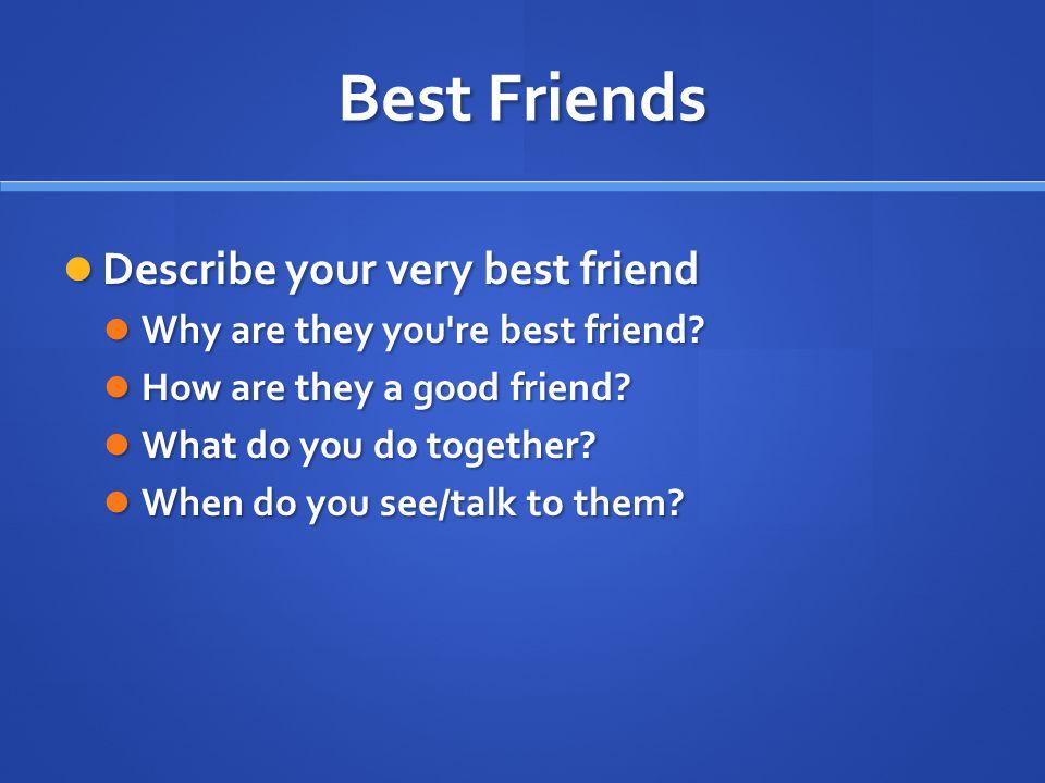 Best Friends Describe your very best friend