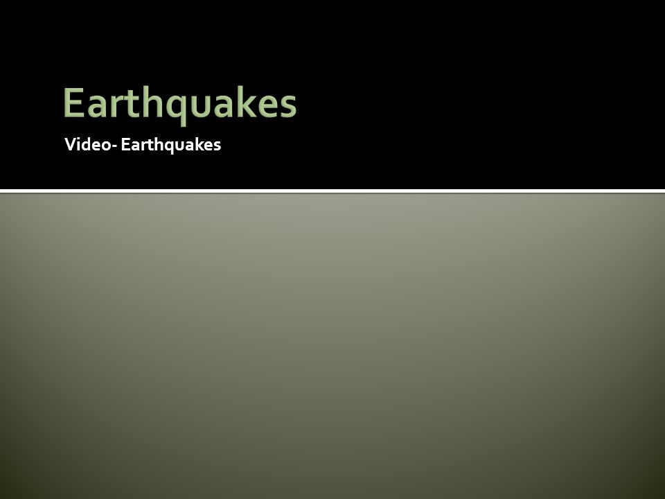 Earthquakes Video- Earthquakes