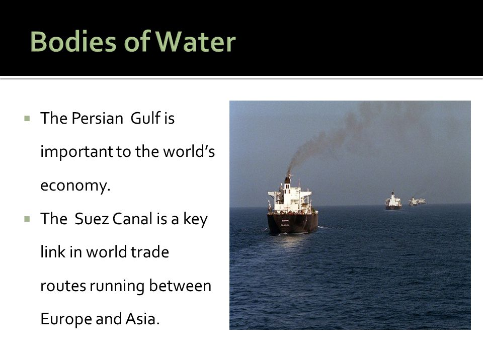 Bodies of Water The Persian Gulf is important to the world's economy.
