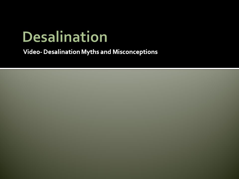 Desalination Video- Desalination Myths and Misconceptions