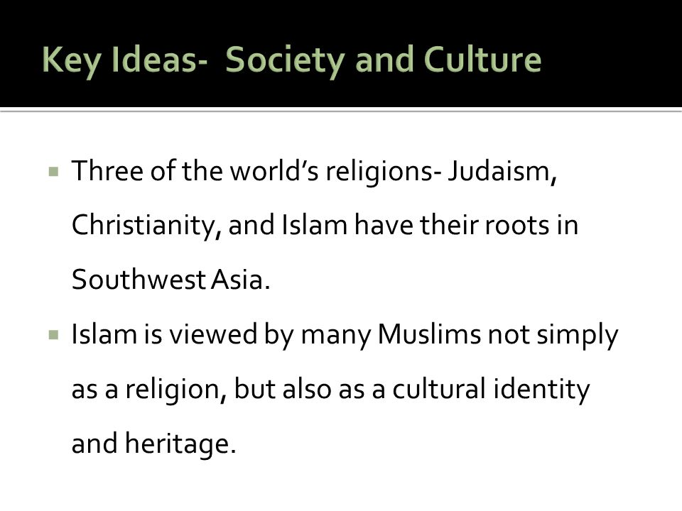 Key Ideas- Society and Culture