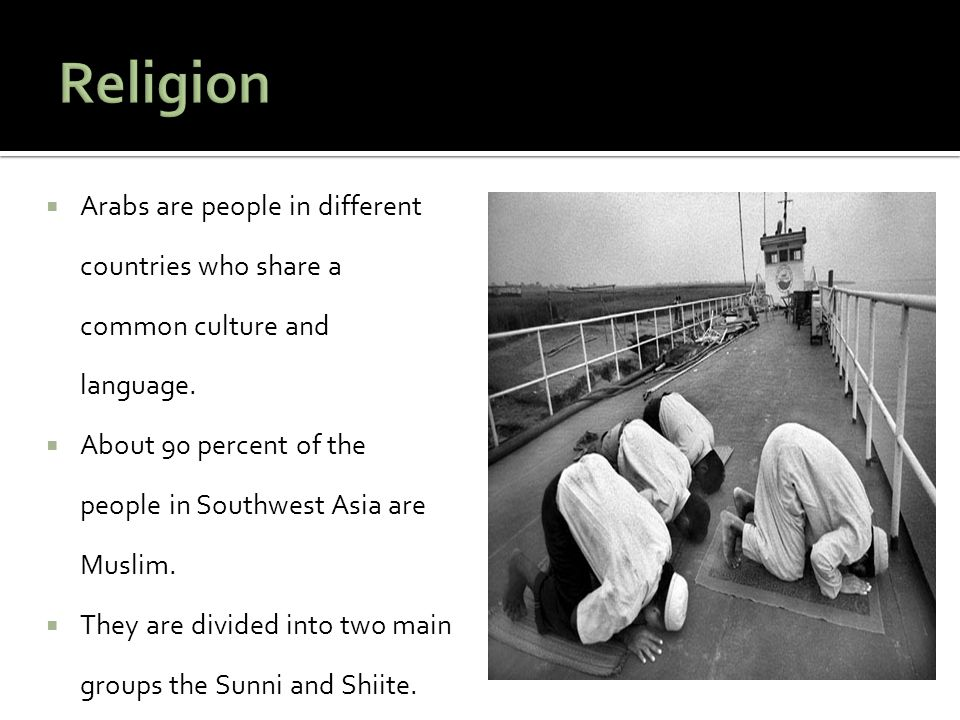 Religion Arabs are people in different countries who share a common culture and language.