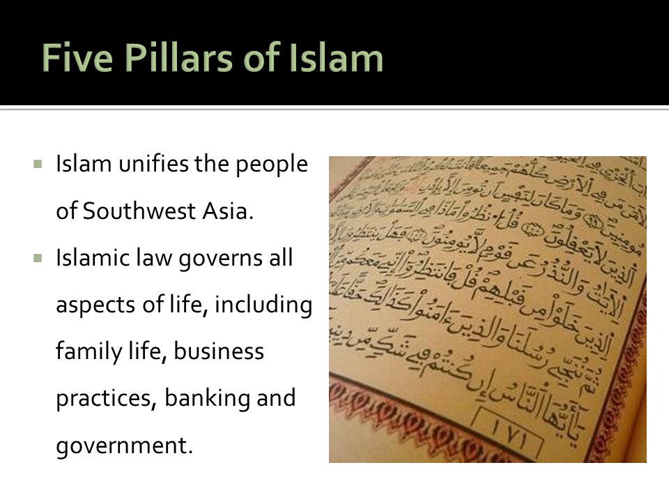Five Pillars of Islam Islam unifies the people of Southwest Asia.