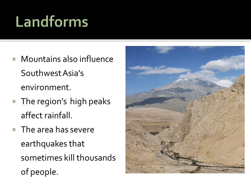 Landforms Mountains also influence Southwest Asia's environment.