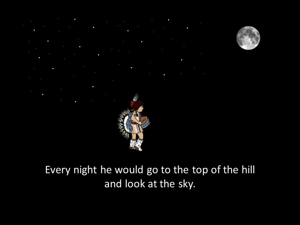 Every night he would go to the top of the hill and look at the sky.