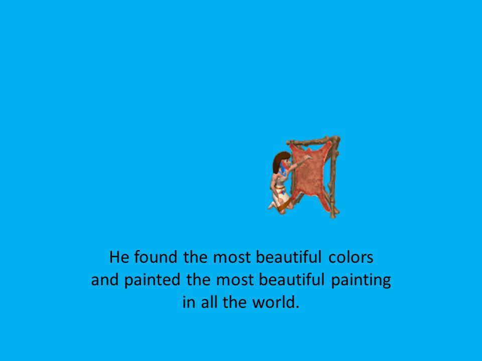He found the most beautiful colors and painted the most beautiful painting in all the world.
