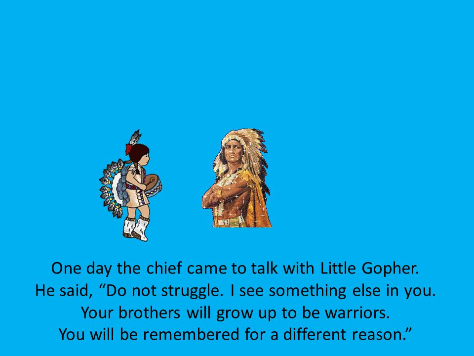 One day the chief came to talk with Little Gopher