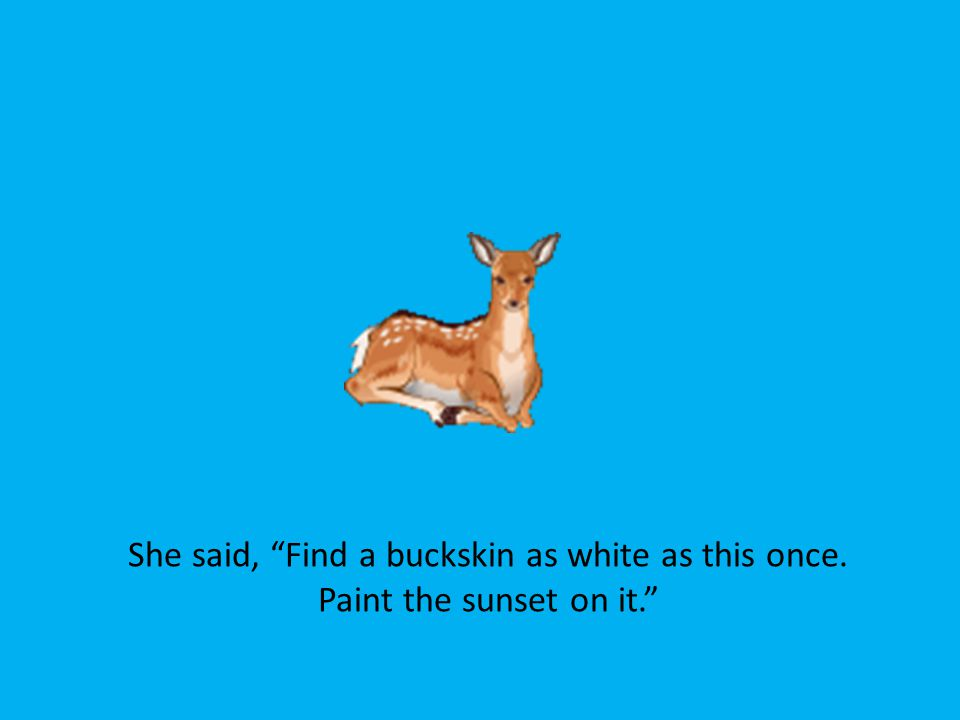 She said, Find a buckskin as white as this once