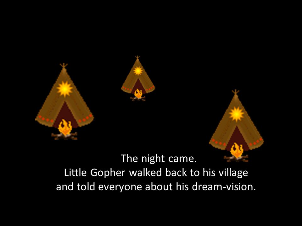 . The night came. Little Gopher walked back to his village and told everyone about his dream-vision.