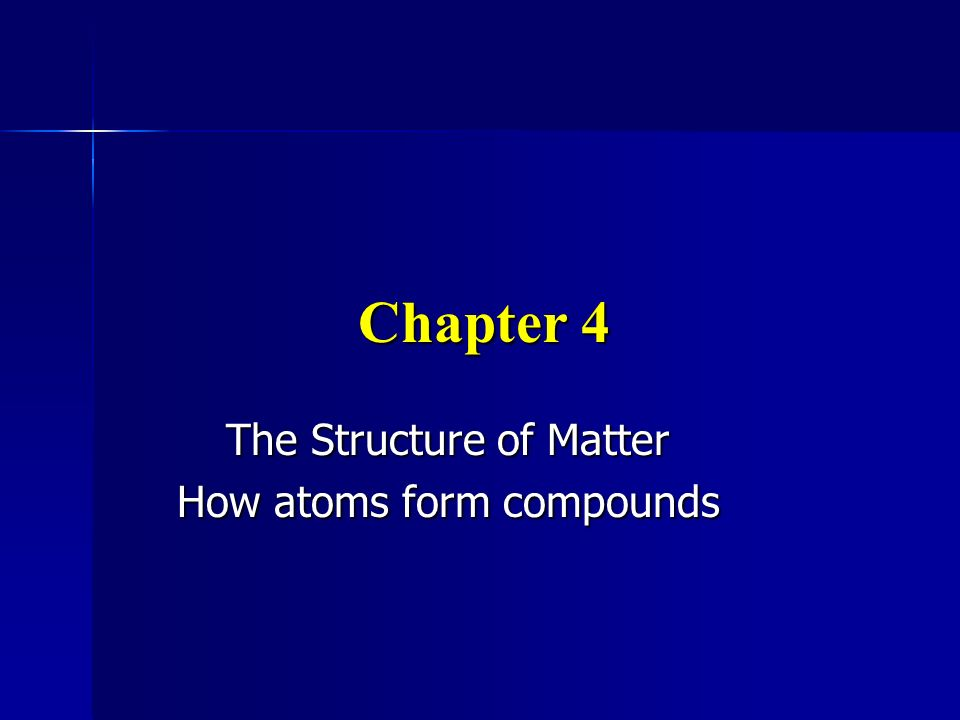 The Structure of Matter How atoms form compounds