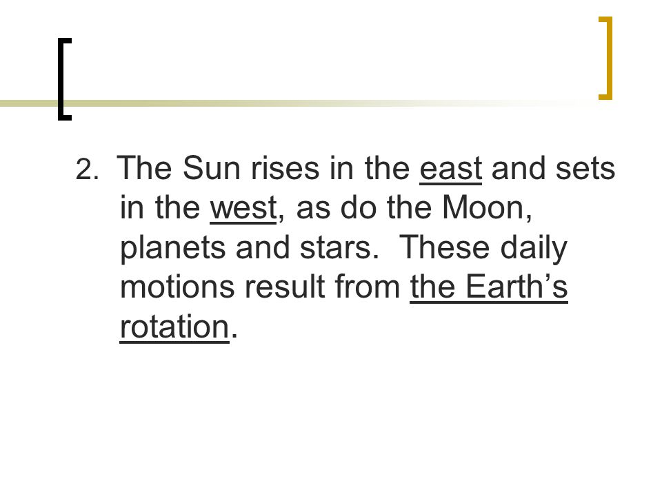 2. The Sun rises in the east and sets in the west, as do the Moon, planets and stars.