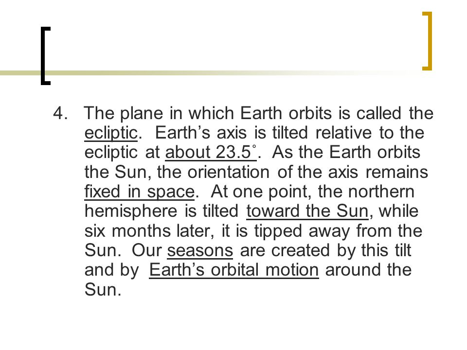 4. The plane in which Earth orbits is called the ecliptic
