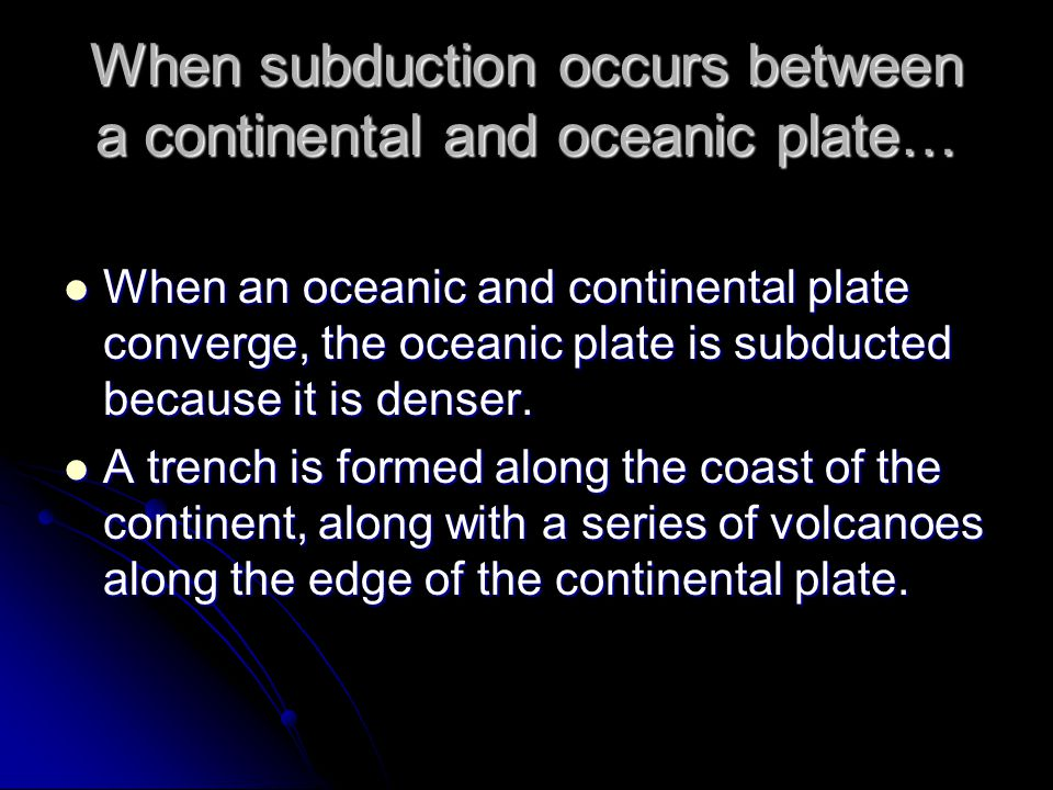 When subduction occurs between a continental and oceanic plate…