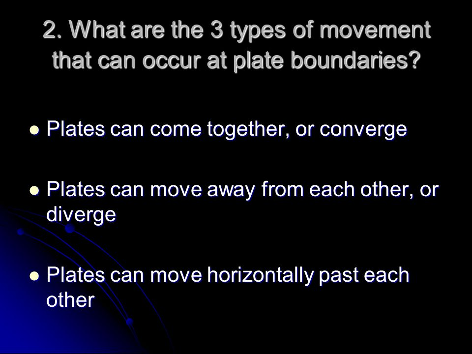 2. What are the 3 types of movement that can occur at plate boundaries