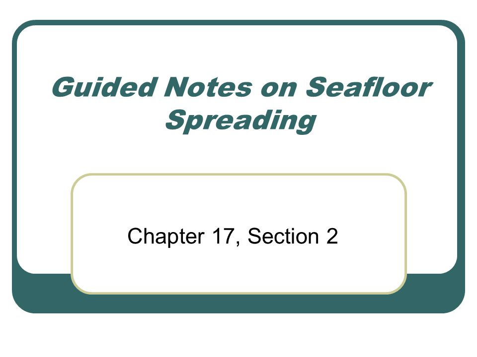 Guided Notes on Seafloor Spreading