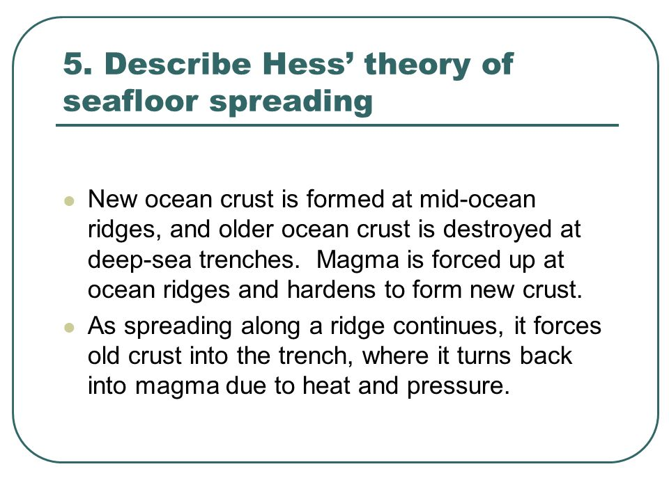 5. Describe Hess' theory of seafloor spreading