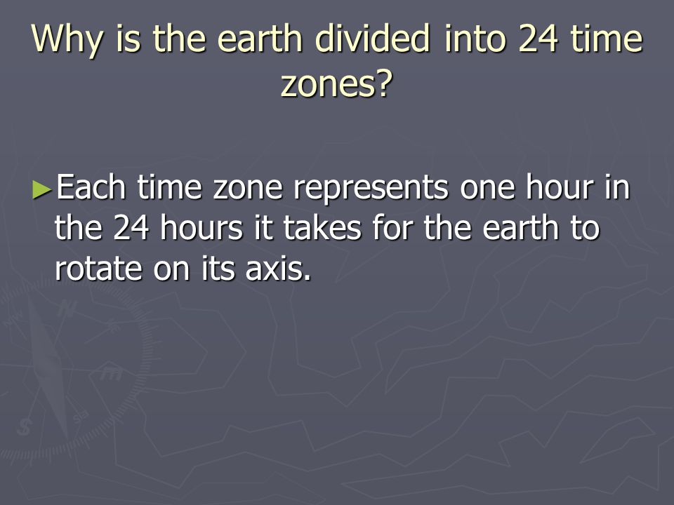 Why is the earth divided into 24 time zones