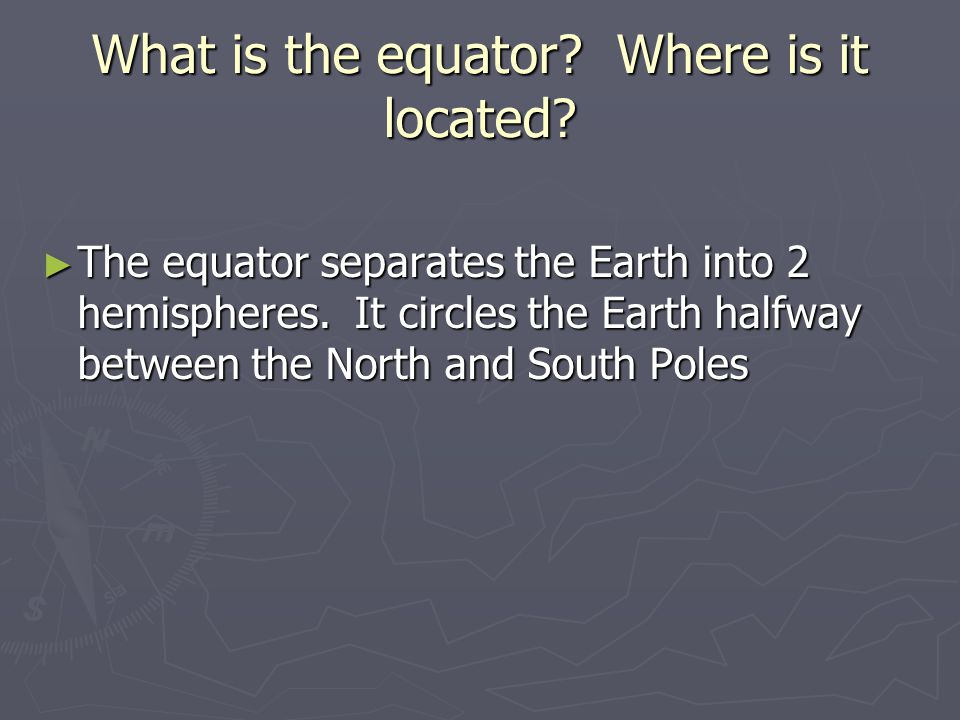 What is the equator Where is it located