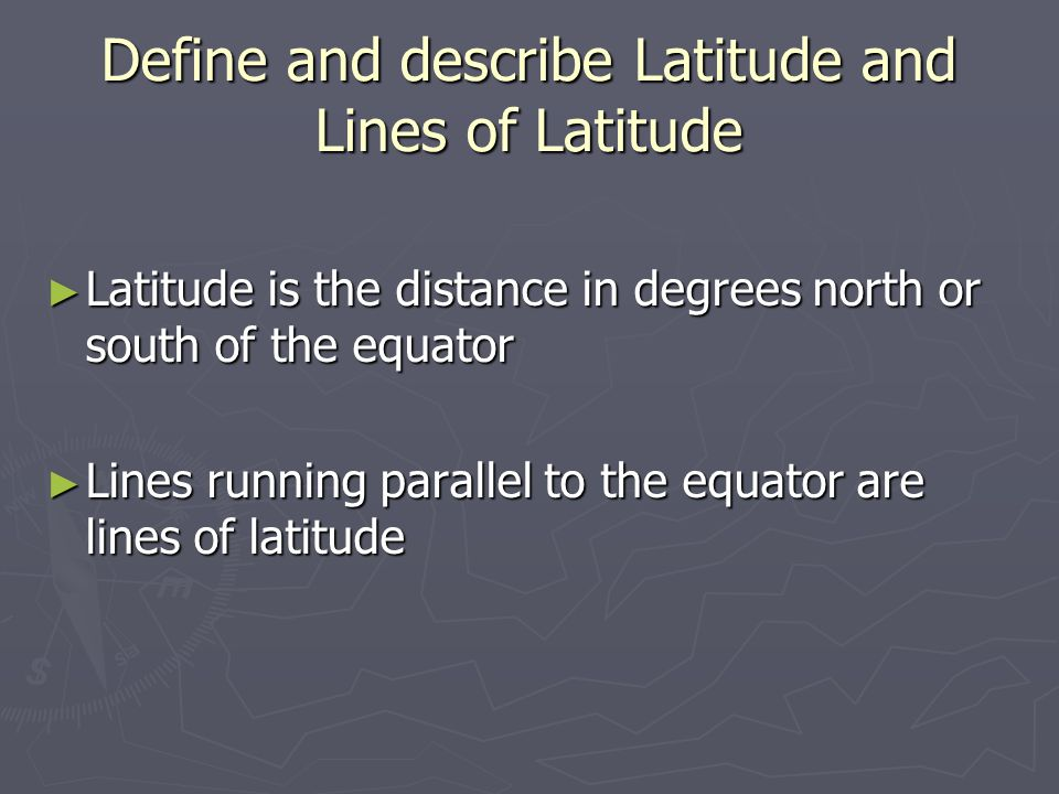 Define and describe Latitude and Lines of Latitude