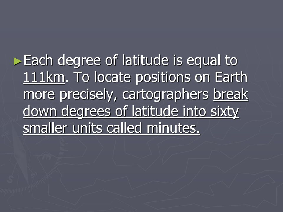 Each degree of latitude is equal to 111km