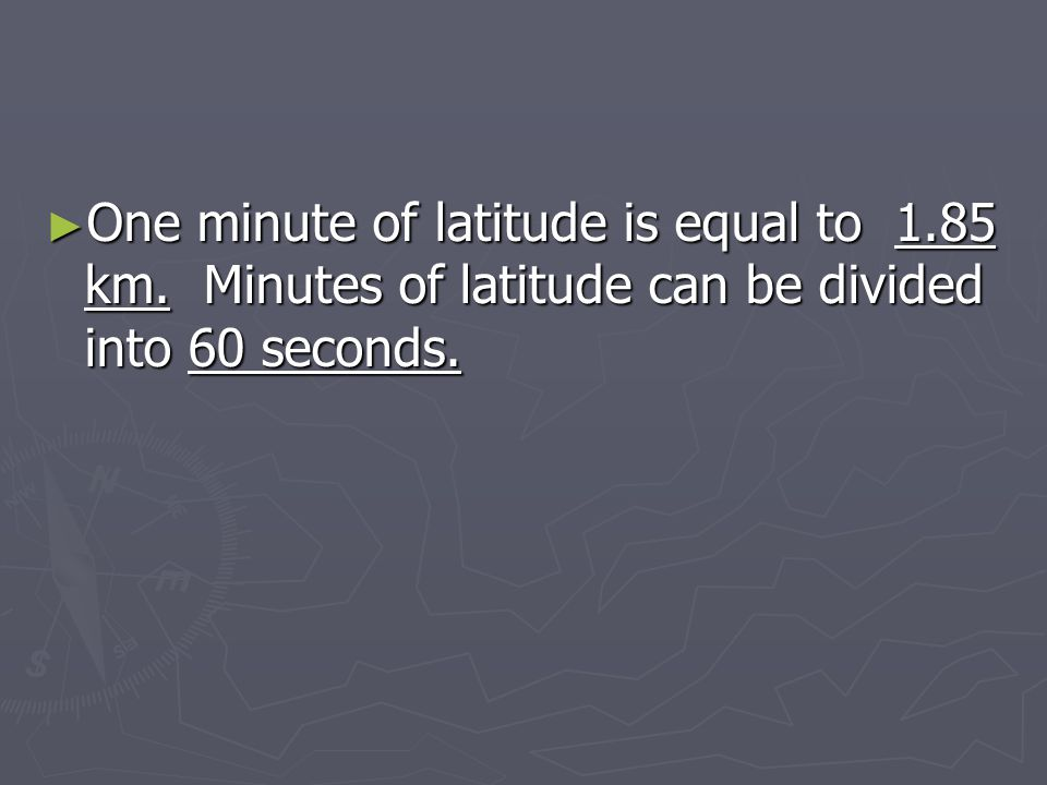 One minute of latitude is equal to 1. 85 km