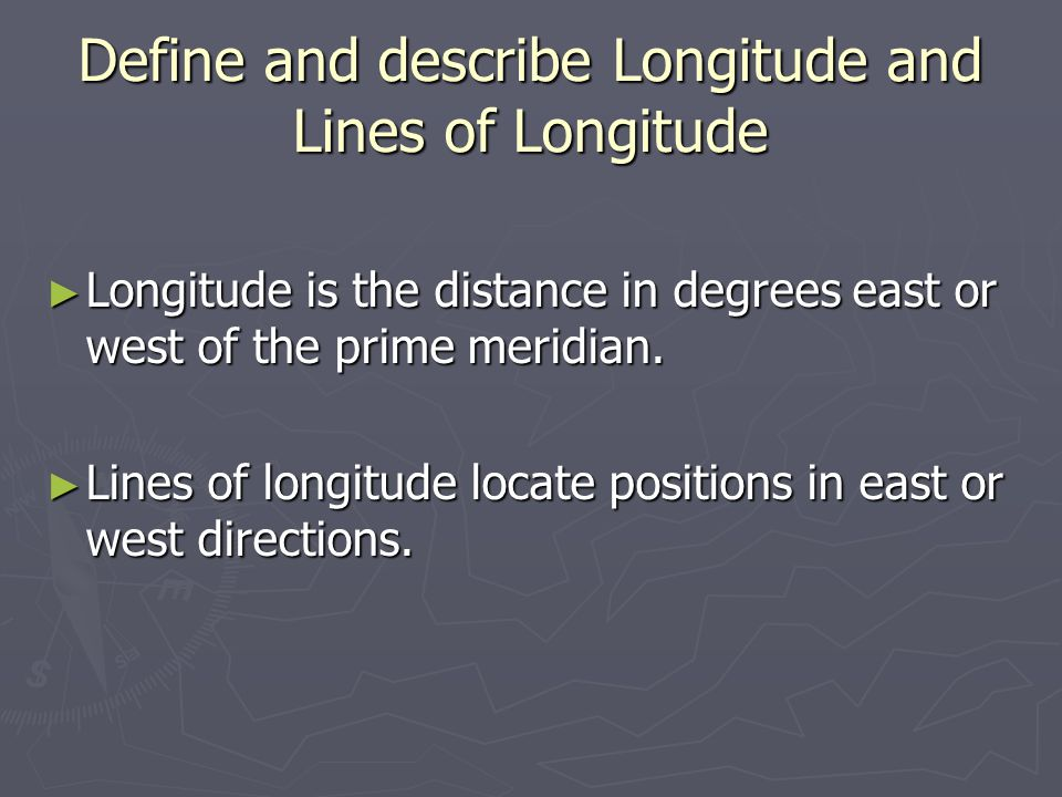 Define and describe Longitude and Lines of Longitude