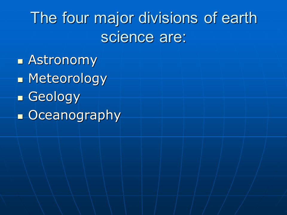 The four major divisions of earth science are: