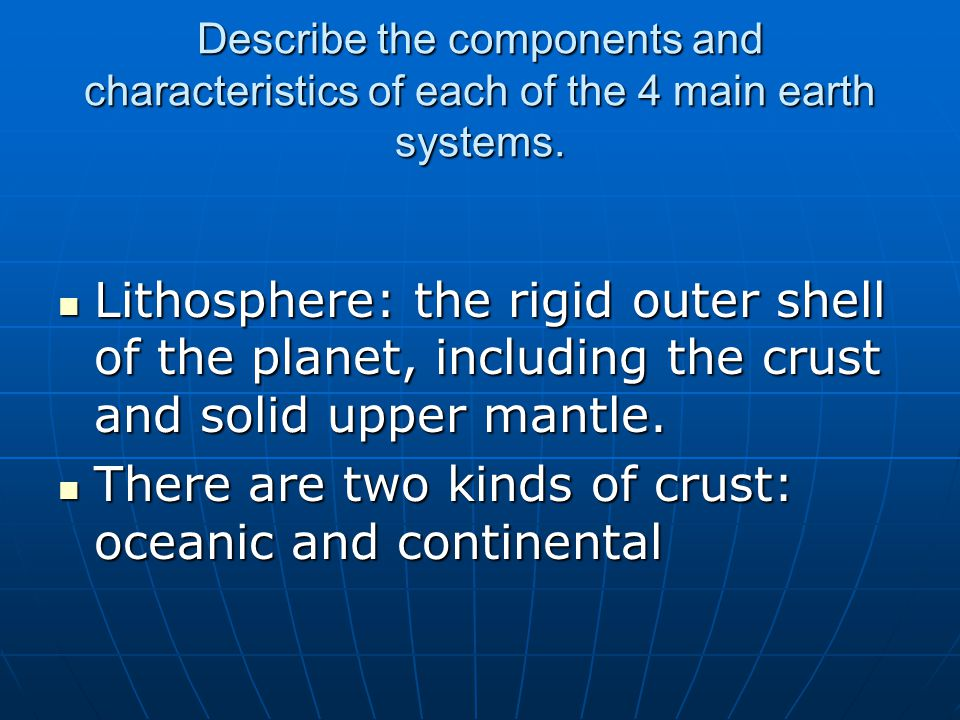 There are two kinds of crust: oceanic and continental